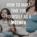 how to make time for yourself as a mother
